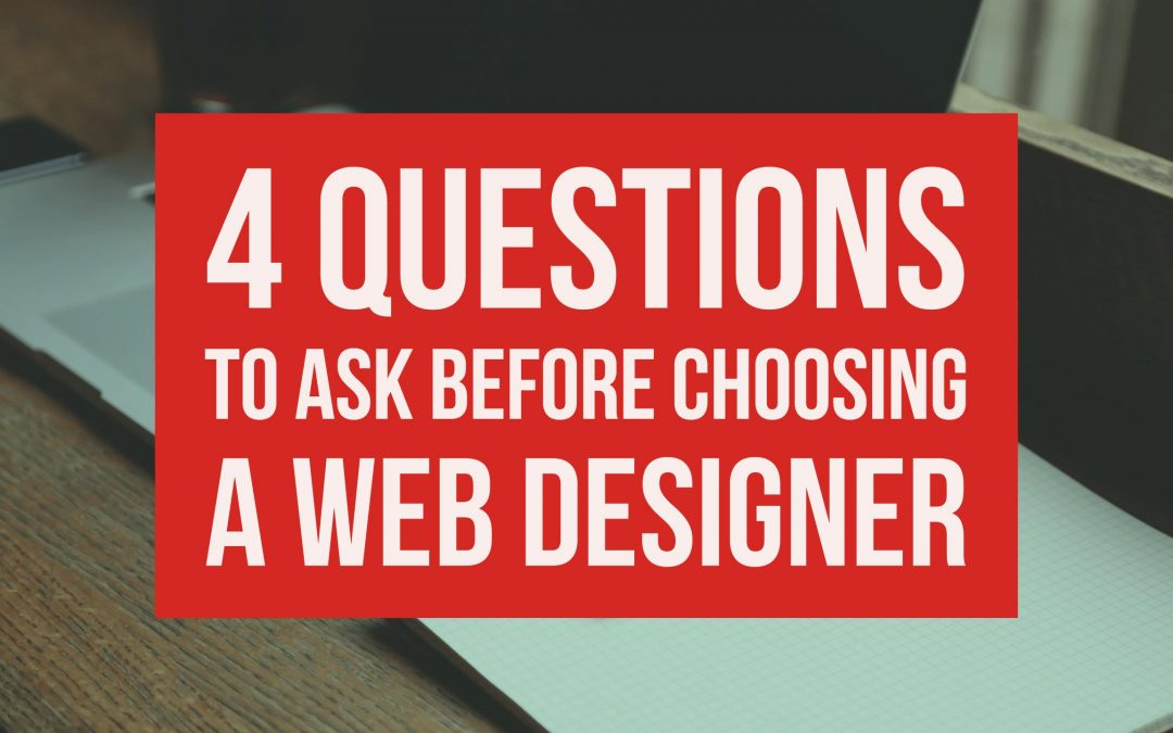 4 Questions To Ask Before Choosing A Web Designer
